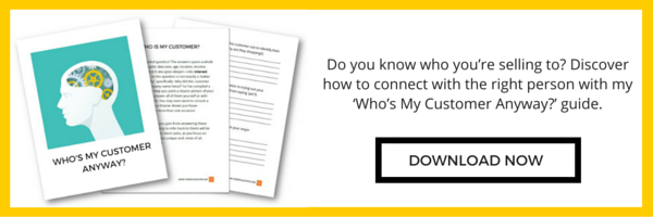 Do you know who you're selling to? Discover how to connect with the right person with my 'Who's My Customer Anyway?' guide. Download it now!