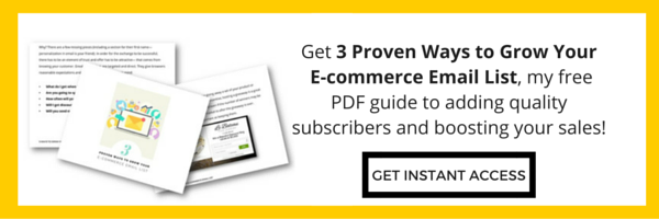 Get 3 Proven Ways to Grow Your E-Commerce Email List, my free PDF guide to adding quality subscribers and boosting your sales! Download it here.