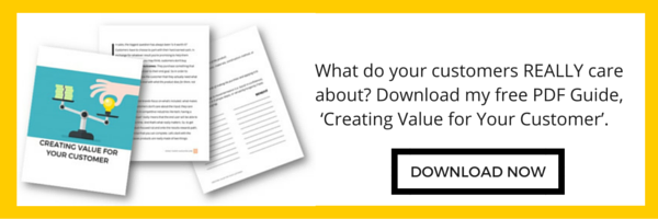 What do your customers REALLY care about? Download my free PDF Guide, 'Creating Value for Your Customer'. How to stand out in a crowded marketplace