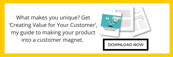 What makes you unique? Get 'Creating Value for Your Customer', my guide to making your product into a customer magnet. Download it here.